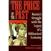 The Price of the Past: Russia's Struggle with the Legacy of a Militarized Economy Revised/BROOKINGS INSTITUTION/Clifford G. Gaddy