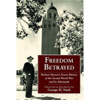 Freedom Betrayed: Herbert Hoover's Secret History of the Second World War and Its Aftermath /HOOVER INSTITUTION PR/George H. Nash