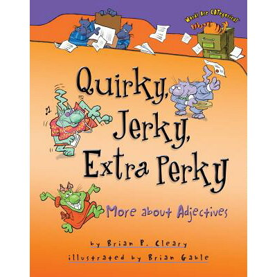 Quirky, Jerky, Extra Perky: More about Adjectives /MILLBROOK PR/Brian P. Cleary