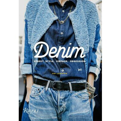 Denim: Street Style, Vintage, Obsession /RIZZOLI/Amy Leverton