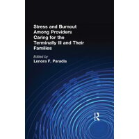 Stress and Burnout Among Providers Caring for the Terminally Ill and Their Families Lenora F Paradis