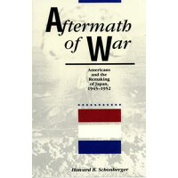 Aftermath of WarAmericans and the Remaking of Japan Howard B. Schonberger