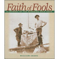 Faith of Fools: A Journal of the Klondike Gold Rush /WASHINGTON STATE UNIV PR/William Shape