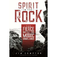 Spirit in the Rock: The Fierce Battle for Modoc Homelands /WASHINGTON STATE UNIV PR/Jim Compton