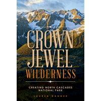 Crown Jewel Wilderness: Creating North Cascades National Park /WASHINGTON STATE UNIV PR/Lauren Danner