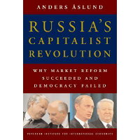 Russia's Capitalist Revolution: Why Market Reform Succeeded and Democracy Failed /PETERSON INST FOR INTL ECONOMI/Anders Aslund