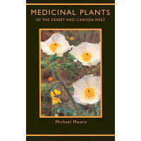 Medicinal Plants of the Desert and Canyon West /MUSEUM OF NEW MEXICO PR/Michael Moore