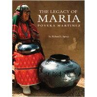 The Legacy of Maria Poveka Martinez /MUSEUM OF NEW MEXICO PR/Richard L. Spivey