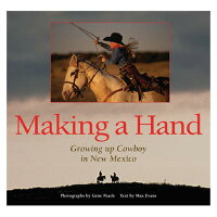 Making a Hand: Growing Up Cowboy in New Mexico /MUSEUM OF NEW MEXICO PR/Gene Peach