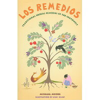 Los Remedios: Traditional Herbal Remedies of the Southwest /MUSEUM OF NEW MEXICO PR/Michael Moore