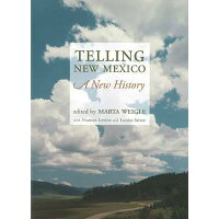 Telling New Mexico: A New History: A New History /MUSEUM OF NEW MEXICO PR/Marta Weigle