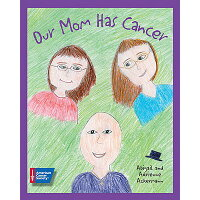 Our Mom Has Cancer /AMER CANCER SOC/Abigail Ackermann