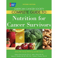 American Cancer Society Complete Guide to Nutrition for Cancer Survivors: Eating Well, Staying Well Second Edition,/AMER CANCER SOC/Barbara Grant