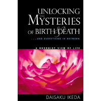 Unlocking the Mysteries of Birth & Death: . . . and Everything in Between, a Buddhist View Life Second Edition,/MIDDLEWAY PR/Daisaku Ikeda