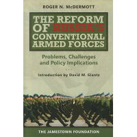 The Reform of Russia's Conventional Armed Forces: Problems, Challenges and Policy Implications /JAMESTOWN FOUND/Roger N. McDermott