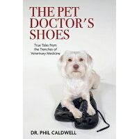 The Pet Doctor's Shoes: True Tales from the Trenches of Veterinary Medicine /BOOKBABY/Phil Caldwell