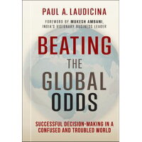 Beating the Global Odds: Successful Decision-Making in a Confused and Troubled World /JOHN WILEY & SONS INC/Paul A. Laudicina