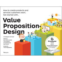 Value Proposition Design: How to Create Products and Services Customers Want /JOHN WILEY & SONS INC/Alexander Osterwalder