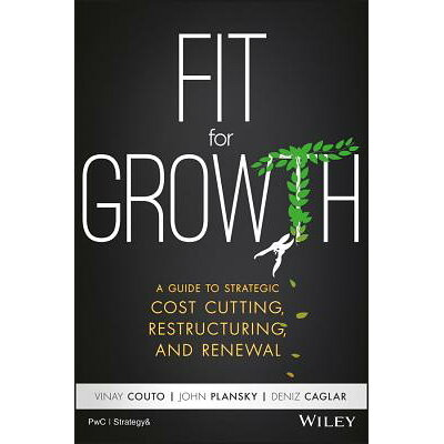 Fit for Growth: A Guide to Strategic Cost Cutting, Restructuring, and Renewal /WILEY/Vinay Couto