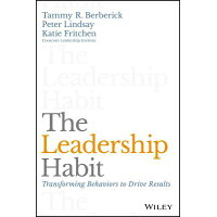 The Leadership Habit: Transforming Behaviors to Drive Results /JOHN WILEY & SONS INC/Tammy R. Berberick