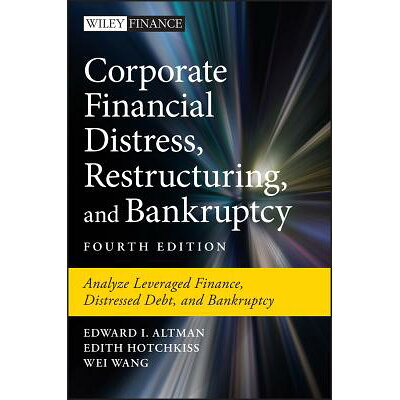 Corporate Financial Distress, Restructuring, and Bankruptcy: Analyze Leveraged Finance, Distressed D /WILEY/Edward I. Altman