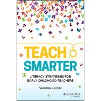 Teach Smarter: Literacy Strategies for Early Childhood Teachers /JOSSEY BASS/Vanessa J. Levin