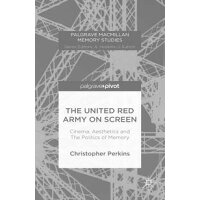 The United Red Army on Screen: Cinema, Aesthetics and the Politics of Memory 2015/SPRINGER VERLAG GMBH/Christopher Perkins