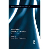 Improvisation and Music Education: Beyond the Classroom /ROUTLEDGE CHAPMAN HALL/Ajay Heble