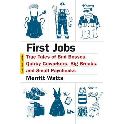 First Jobs: True Tales of Bad Bosses, Quirky Coworkers, Big Breaks, and Small Paychecks /PICADOR/Merritt Watts