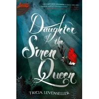 Daughter of the Siren Queen /FEIWEL & FRIENDS/Tricia Levenseller