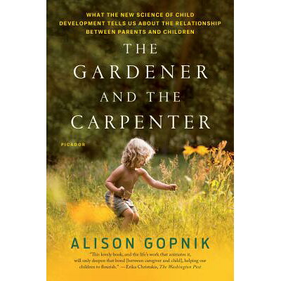 The Gardener and the Carpenter: What the New Science of Child Development Tells Us about the Relatio /PICADOR/Alison Gopnik