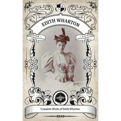 The Complete Works of Edith Wharton. Illustrated/Inline Footnotes Oakshot Press Edith Wharton