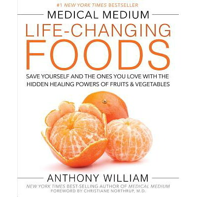 Medical Medium Life-Changing Foods: Save Yourself and the Ones You Love with the Hidden Healing Powe /HAY HOUSE/Anthony William