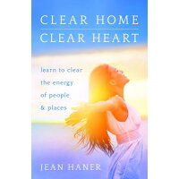 Clear Home, Clear Heart: Learn to Clear the Energy of People & Places /HAY HOUSE/Jean Haner