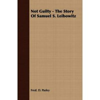 Not Guilty - The Story Of Samuel S. Leibowitz