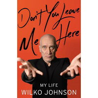 Don't You Leave Me Here: My Life UK/LITTLE BROWN YOUNG READERS/Wilko Johnson