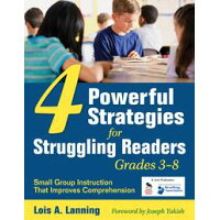 4 Powerful Strategies for Struggling Readers, Grades 3-8: Small Group Instruction That Improves Comp /CORWIN PR INC/Lois A. Lanning