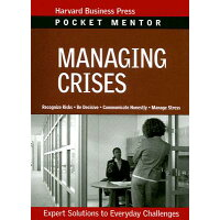Managing Crises: Expert Solutions to Everyday Challenges /HARVARD BUSINESS/Harvard Business School Press