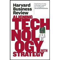 Harvard Business Review on Aligning Technology with Strategy /HARVARD BUSINESS REVIEW PR/Harvard Business Review