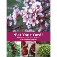 Eat Your Yard: Edible Trees, Shrubs, Vines, Herbs, and Flowers for Your Landscape /GIBBS SMITH PUB/Nan Chase