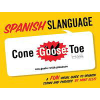 Spanish Slanguage: A Fun Visual Guide to Spanish Terms and Phrases /GIBBS SMITH PUB/Mike Ellis