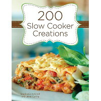200 Slow Cooker Creations /GIBBS SMITH PUB/Stephanie Ashcraft