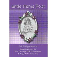 Little Annie Poot: Early Childhood Memories of a Simple Little Country Girl Who Grew Up Not to Be Famous / Mary Jo Helen Thomas Wold