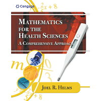 Mathematics for Health Sciences: A Comprehensive Approach /COURSE TECHNOLOGY/Joel R. Helms