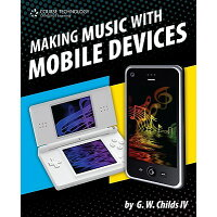 Making Music with Mobile Devices /COURSE TECHNOLOGY/G. W. Childs, IV