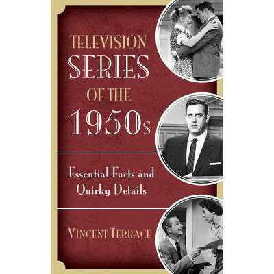 Television Series of the 1950s: Essential Facts and Quirky Details /ROWMAN & LITTLEFIELD/Vincent Terrace