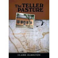 The Teller PastureAn Investigation of a Place, People, and Events That Changed the Dutch Colonial Village of Schenectady Claire Hamilton