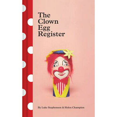 The Clown Egg Register: (Funny Book, Book about Clowns, Quirky Books) /CHRONICLE BOOKS/Luke Stephenson