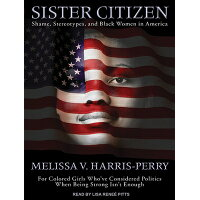 Sister Citizen: Shame, Stereotypes, and Black Women in America /TANTOR AUDIO/Melissa V. Harris-Perry
