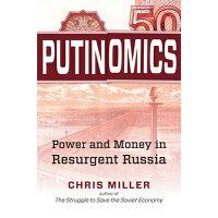 Putinomics: Power and Money in Resurgent Russia /UNIV OF NORTH CAROLINA PR/Chris Miller